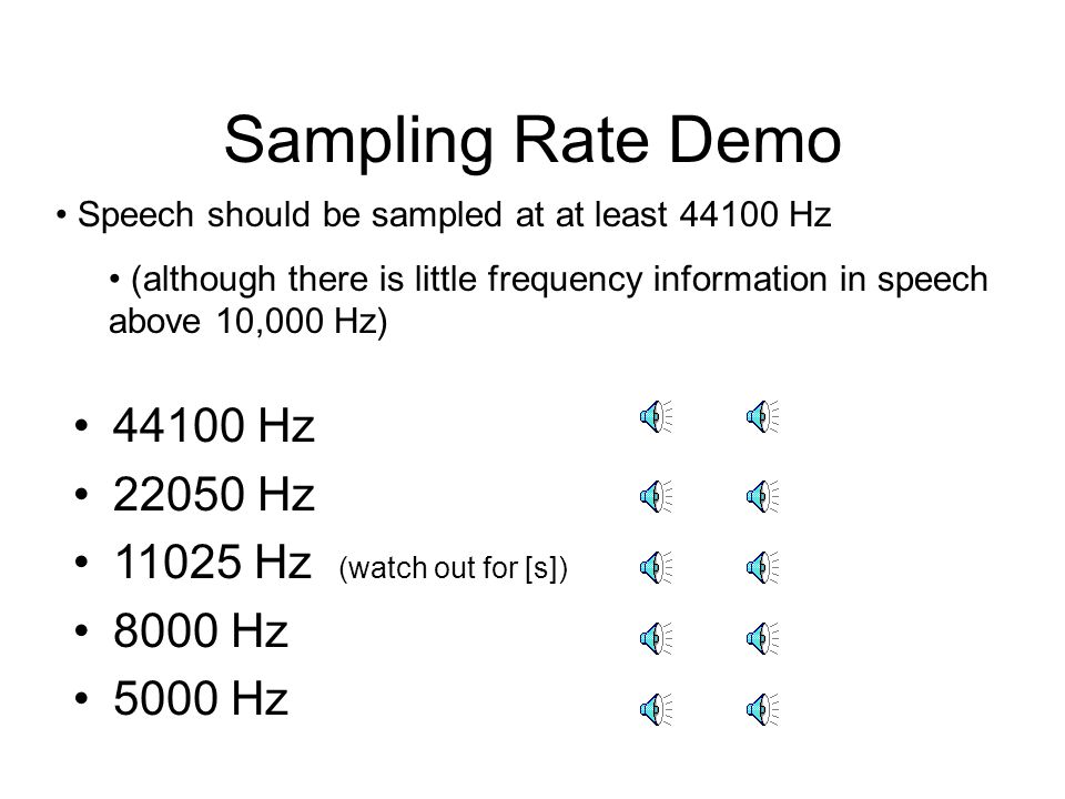 Sampling Rate Demo 44100 Hz 22050 Hz 11025 Hz (watch out for [s])